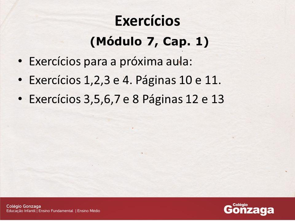 Exercícios (Módulo 7, Cap.1) Exercícios para a próxima aula: Exercícios 1,2,3 e 4.