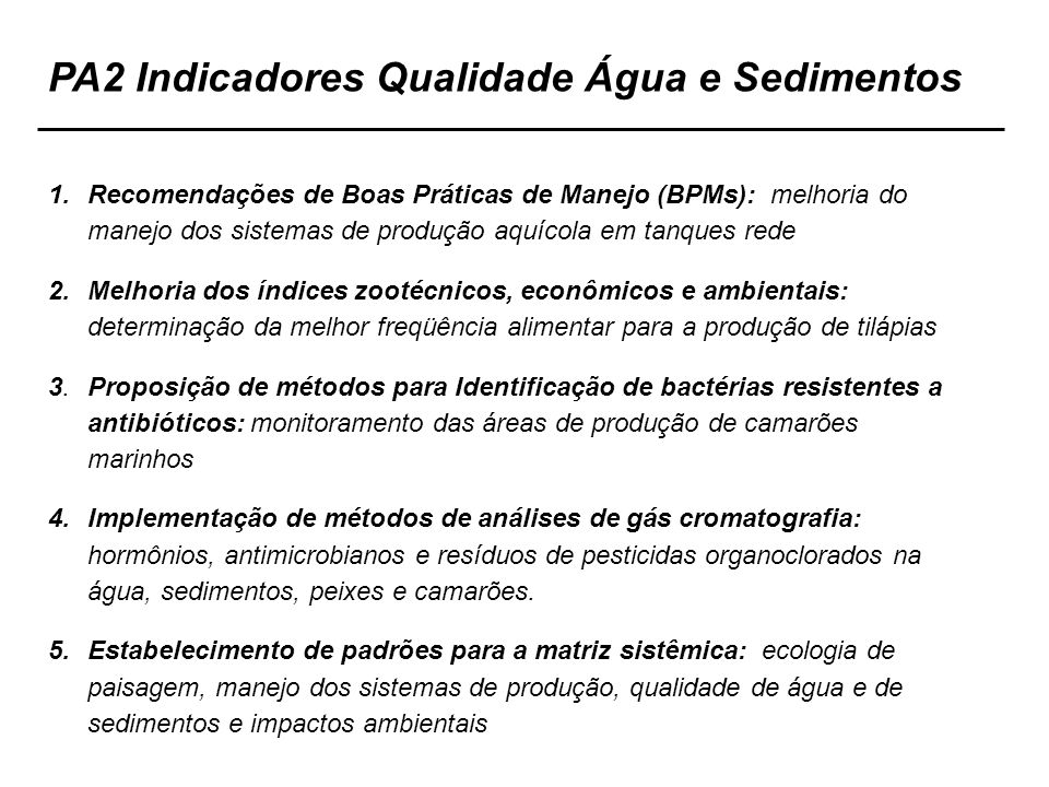 1.Recomendações de Boas Práticas de Manejo (BPMs): melhoria do manejo dos sistemas de produção aquícola em tanques rede 2.Melhoria dos índices zootécn