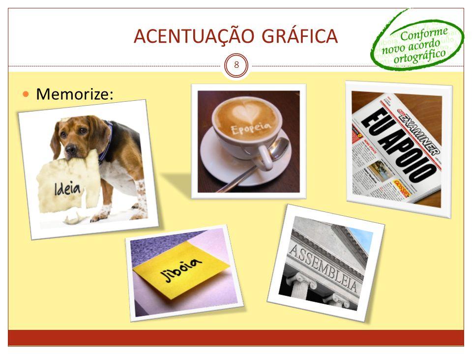 ACENTUAÇÃO GRÁFICA 8 Memorize:
