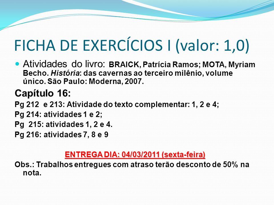 FICHA DE EXERCÍCIOS I (valor: 1,0) Atividades do livro: BRAICK, Patrícia Ramos; MOTA, Myriam Becho. História: das cavernas ao terceiro milênio, volume