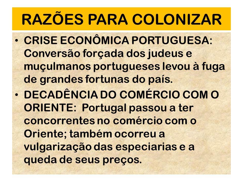 RAZÕES PARA COLONIZAR CRISE ECONÔMICA PORTUGUESA: Conversão forçada dos judeus e muçulmanos portugueses levou à fuga de grandes fortunas do país. DECA