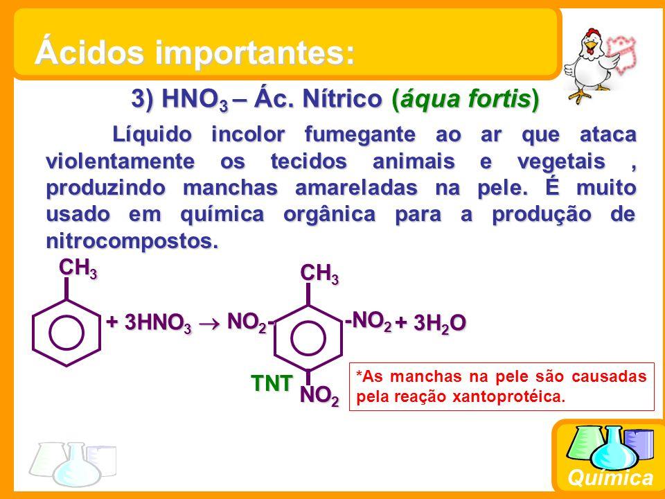 Química 3) HNO 3 – Ác. Nítrico (áqua fortis) Líquido incolor fumegante ao ar que ataca violentamente os tecidos animais e vegetais, produzindo manchas