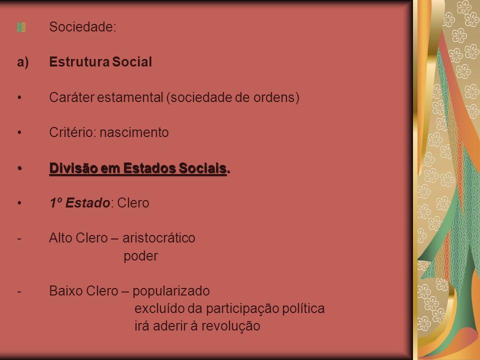 Sociedade: a)Estrutura Social Caráter estamental (sociedade de ordens) Critério: nascimento Divisão em Estados Sociais. 1º Estado: Clero -A-Alto Clero