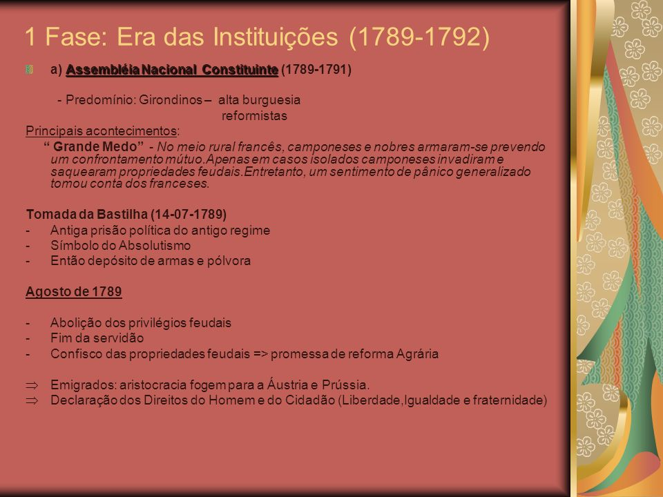 1 Fase: Era das Instituições (1789-1792) Assembléia Nacional Constituinte a) Assembléia Nacional Constituinte (1789-1791) - Predomínio: Girondinos – a