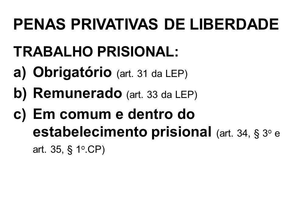 TRABALHO PRISIONAL: a)Obrigatório (art. 31 da LEP) b)Remunerado (art. 33 da LEP) c)Em comum e dentro do estabelecimento prisional (art. 34, § 3 o e ar
