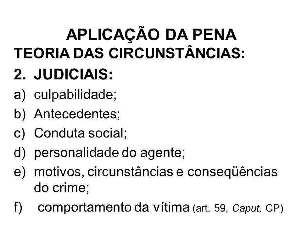 TEORIA DAS CIRCUNSTÂNCIAS: 2.JUDICIAIS: a)culpabilidade; b)Antecedentes; c)Conduta social; d)personalidade do agente; e)motivos, circunstâncias e cons