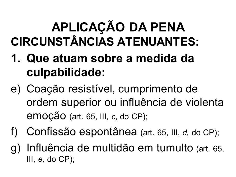CIRCUNSTÂNCIAS ATENUANTES: 1.Que atuam sobre a medida da culpabilidade: e)Coação resistível, cumprimento de ordem superior ou influência de violenta e