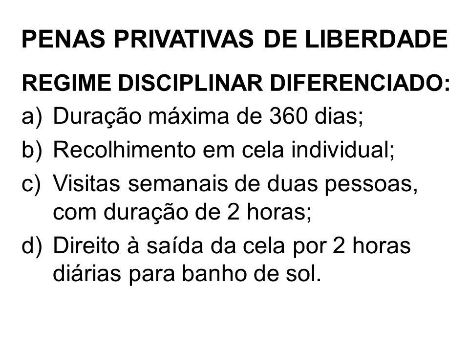 REGIME DISCIPLINAR DIFERENCIADO: a)Duração máxima de 360 dias; b)Recolhimento em cela individual; c)Visitas semanais de duas pessoas, com duração de 2