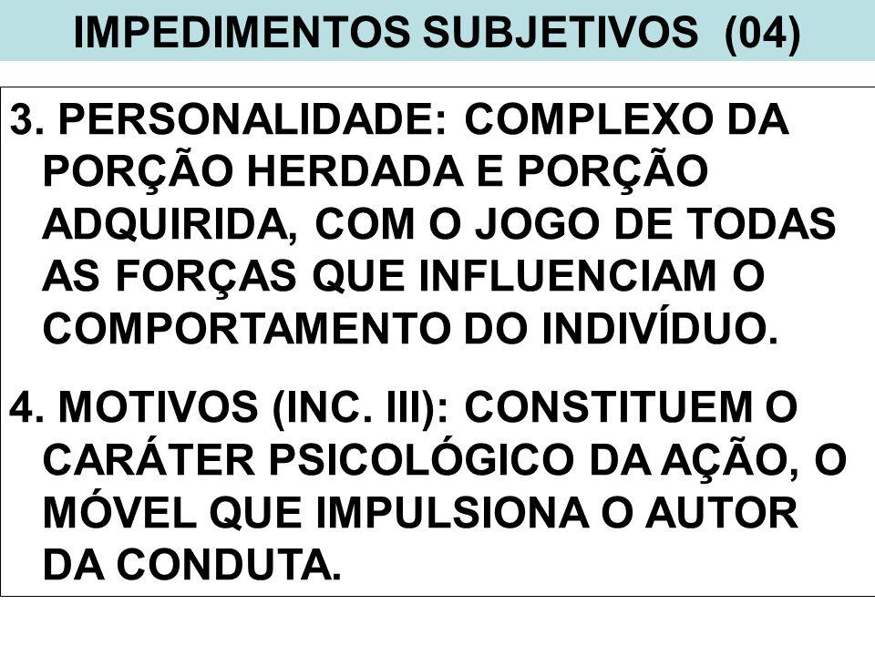 IMPEDIMENTOS SUBJETIVOS (04) 3. PERSONALIDADE: COMPLEXO DA PORÇÃO HERDADA E PORÇÃO ADQUIRIDA, COM O JOGO DE TODAS AS FORÇAS QUE INFLUENCIAM O COMPORTA