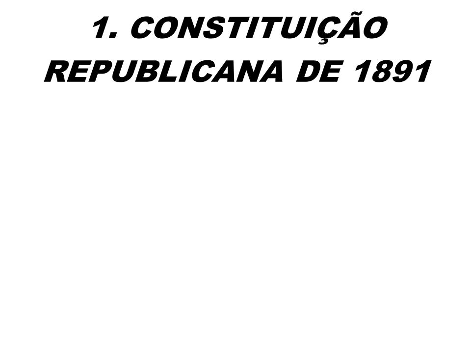 1. CONSTITUIÇÃO REPUBLICANA DE 1891