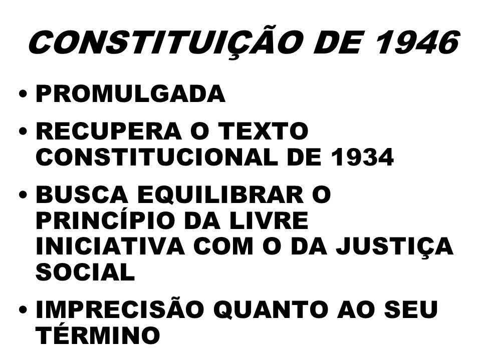 CONSTITUIÇÃO DE 1946 PROMULGADA RECUPERA O TEXTO CONSTITUCIONAL DE 1934 BUSCA EQUILIBRAR O PRINCÍPIO DA LIVRE INICIATIVA COM O DA JUSTIÇA SOCIAL IMPRE