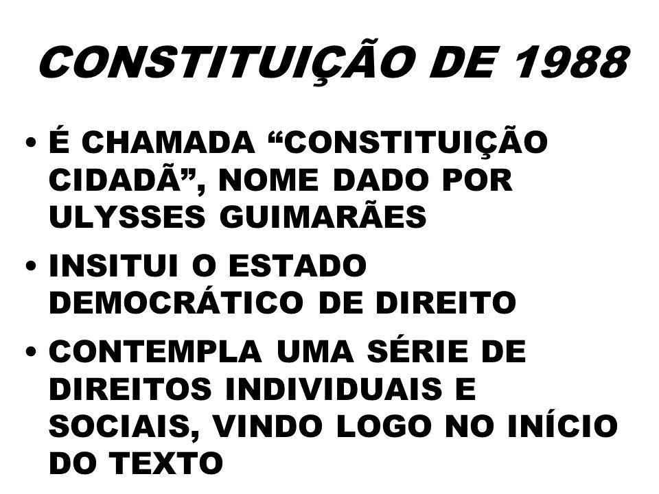 CONSTITUIÇÃO DE 1988 É CHAMADA CONSTITUIÇÃO CIDADÃ, NOME DADO POR ULYSSES GUIMARÃES INSITUI O ESTADO DEMOCRÁTICO DE DIREITO CONTEMPLA UMA SÉRIE DE DIR