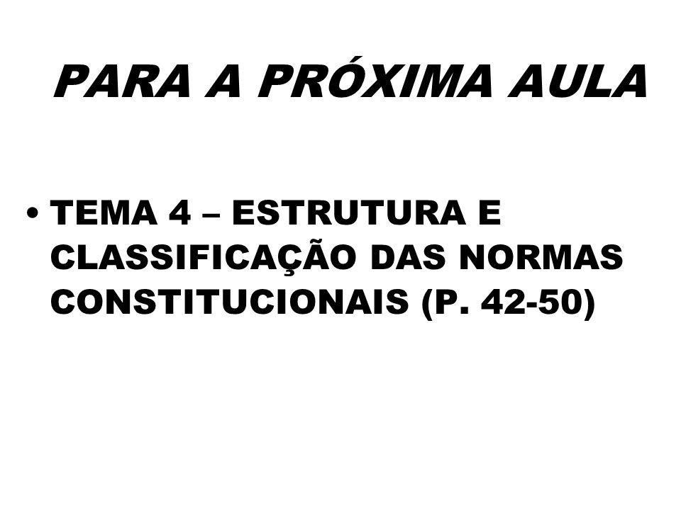 PARA A PRÓXIMA AULA TEMA 4 – ESTRUTURA E CLASSIFICAÇÃO DAS NORMAS CONSTITUCIONAIS (P. 42-50)