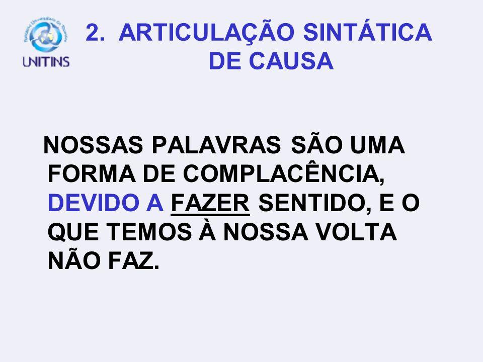 2. ARTICULAÇÃO SINTÁTICA DE CAUSA NOSSAS PALAVRAS SÃO UMA FORMA DE COMPLACÊNCIA, PORQUE FAZEM SENTIDO, E O QUE TEMOS À NOSSA VOLTA NÃO FAZ. (SAMUEL BE
