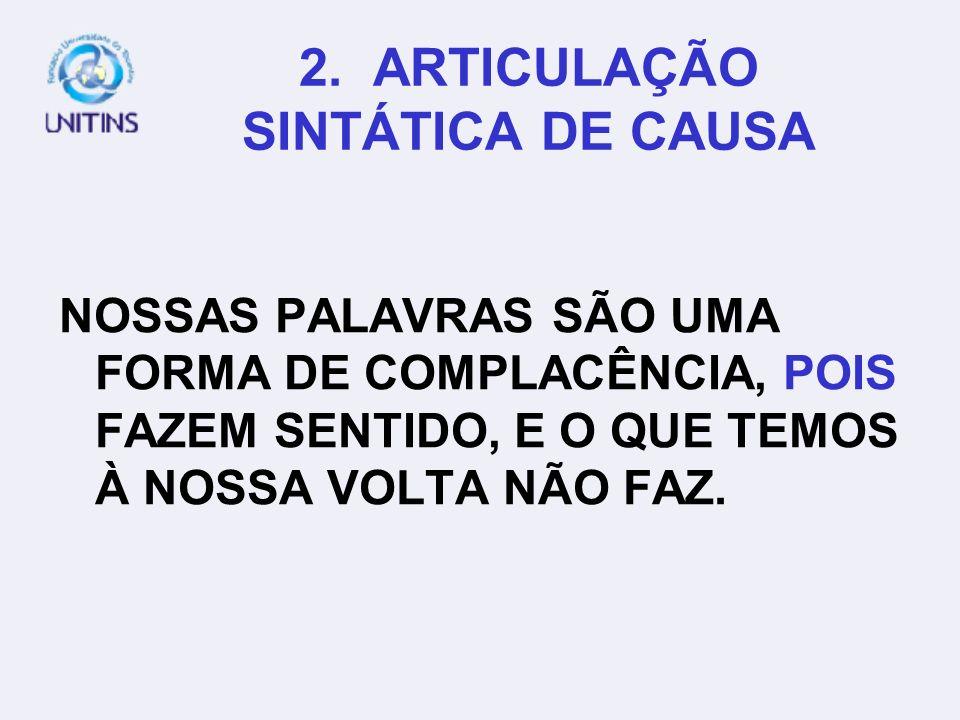 2. ARTICULAÇÃO SINTÁTICA DE CAUSA NOSSAS PALAVRAS SÃO UMA FORMA DE COMPLACÊNCIA, DEVIDO A FAZER SENTIDO, E O QUE TEMOS À NOSSA VOLTA NÃO FAZ.