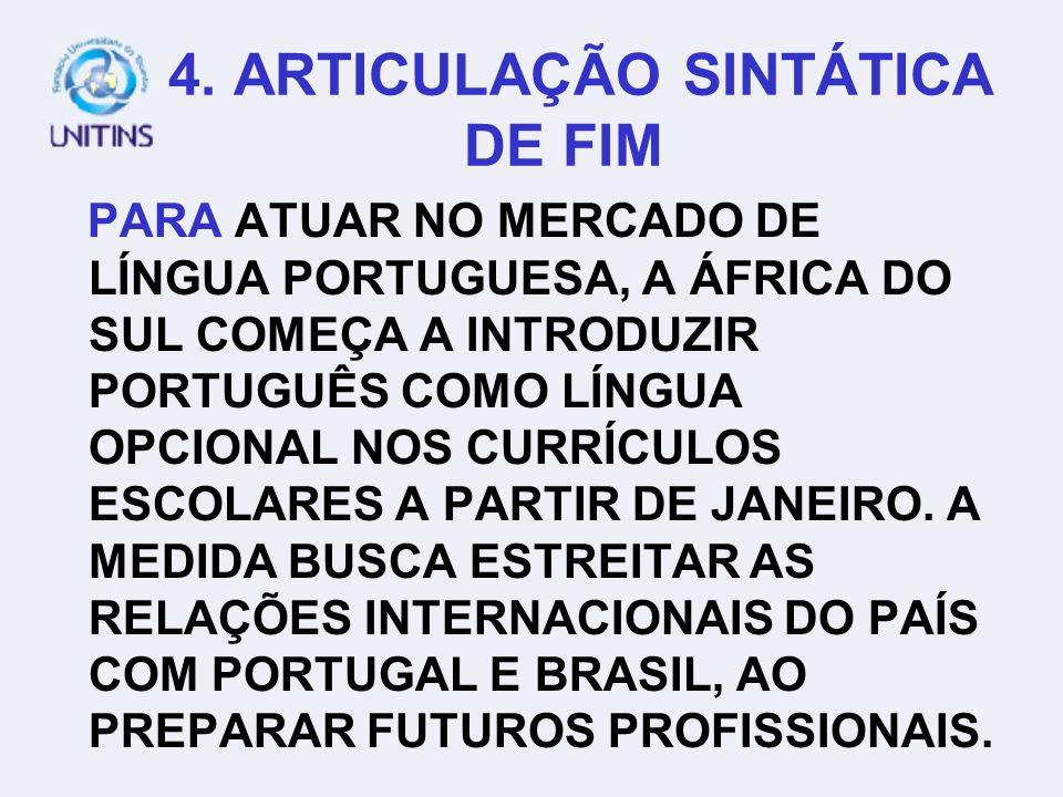 4. ARTICULAÇÃO SINTÁTICA DE FIM A ÁFRICA DO SUL COMEÇA A INTRODUZIR PORTUGUÊS COMO LÍNGUA OPCIONAL NOS CURRÍCULOS ESCOLARES A PARTIR DE JANEIRO. A MED