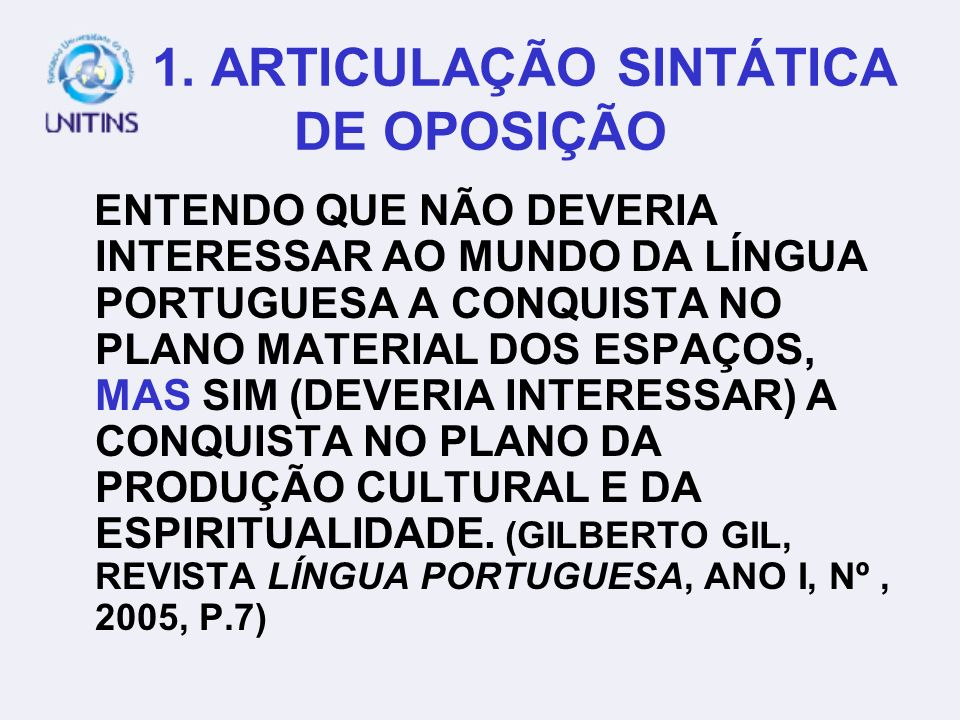 1. OPOSIÇÃO 2. CAUSA 3. CONDIÇÃO 4. FIM (FINALIDADE) 5. CONCLUSÃO 6. ADIÇÃO 7. DISJUNÇÃO TÓPICO DA AULA: OPERADORES ARGUMENTATIVOS
