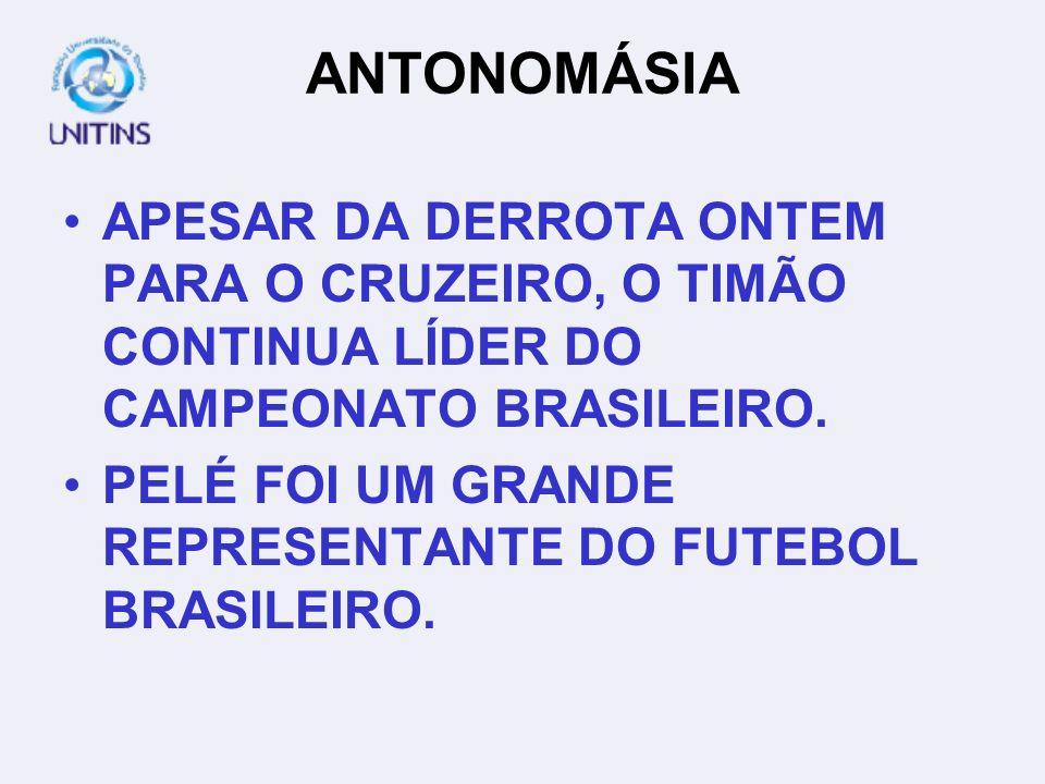 ANTONOMÁSIA APESAR DA DERROTA ONTEM PARA O CRUZEIRO, O TIMÃO CONTINUA LÍDER DO CAMPEONATO BRASILEIRO. PELÉ FOI UM GRANDE REPRESENTANTE DO FUTEBOL BRAS