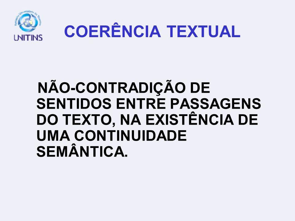 COERÊNCIA TEXTUAL NÃO-CONTRADIÇÃO DE SENTIDOS ENTRE PASSAGENS DO TEXTO, NA EXISTÊNCIA DE UMA CONTINUIDADE SEMÂNTICA.