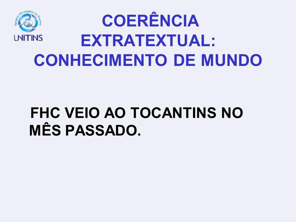 COERÊNCIA EXTRATEXTUAL: CONHECIMENTO DE MUNDO FHC VEIO AO TOCANTINS NO MÊS PASSADO.