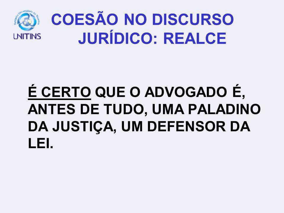 COESÃO NO DISCURSO JURÍDICO: REALCE É CERTO QUE O ADVOGADO É, ANTES DE TUDO, UMA PALADINO DA JUSTIÇA, UM DEFENSOR DA LEI.