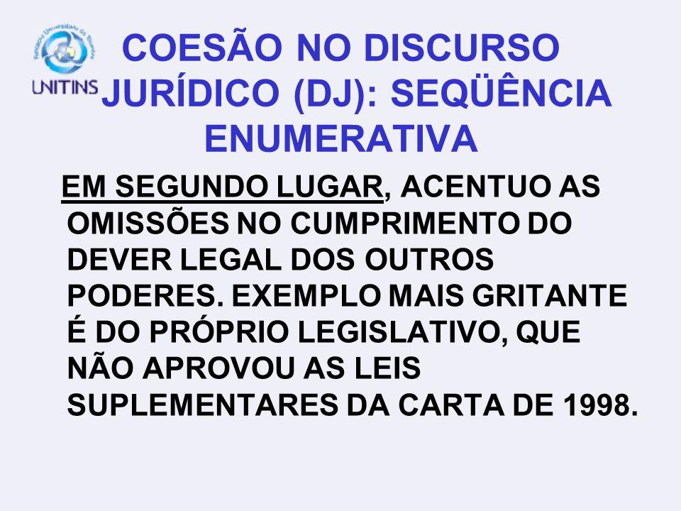 COESÃO NO DISCURSO JURÍDICO (DJ): SEQÜÊNCIA ENUMERATIVA EM SEGUNDO LUGAR, ACENTUO AS OMISSÕES NO CUMPRIMENTO DO DEVER LEGAL DOS OUTROS PODERES. EXEMPL