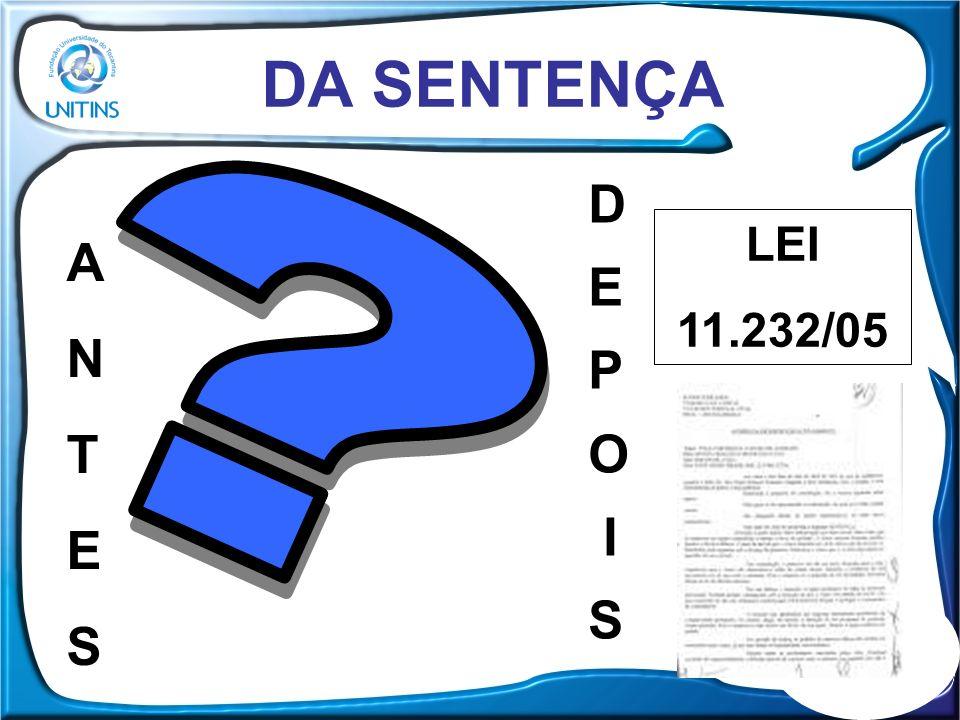 DA SENTENÇA ANTESANTES D E P O I S LEI 11.232/05