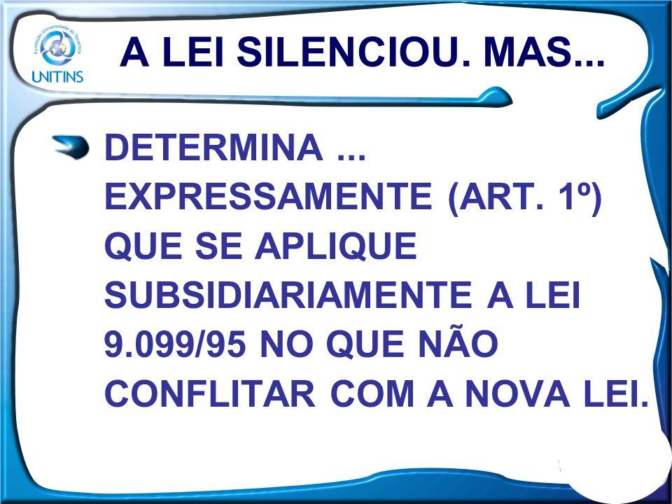 A LEI SILENCIOU. MAS... DETERMINA... EXPRESSAMENTE (ART. 1º) QUE SE APLIQUE SUBSIDIARIAMENTE A LEI 9.099/95 NO QUE NÃO CONFLITAR COM A NOVA LEI.