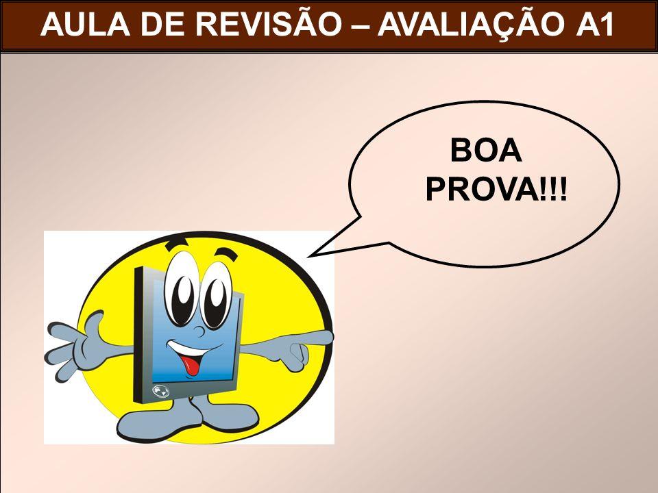 BOA PROVA!!! AULA DE REVISÃO – AVALIAÇÃO A1