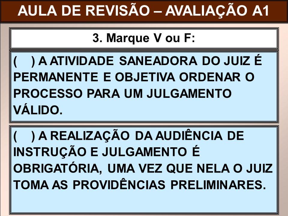 ( ) A ATIVIDADE SANEADORA DO JUIZ É PERMANENTE E OBJETIVA ORDENAR O PROCESSO PARA UM JULGAMENTO VÁLIDO. 3. Marque V ou F: ( ) A REALIZAÇÃO DA AUDIÊNCI