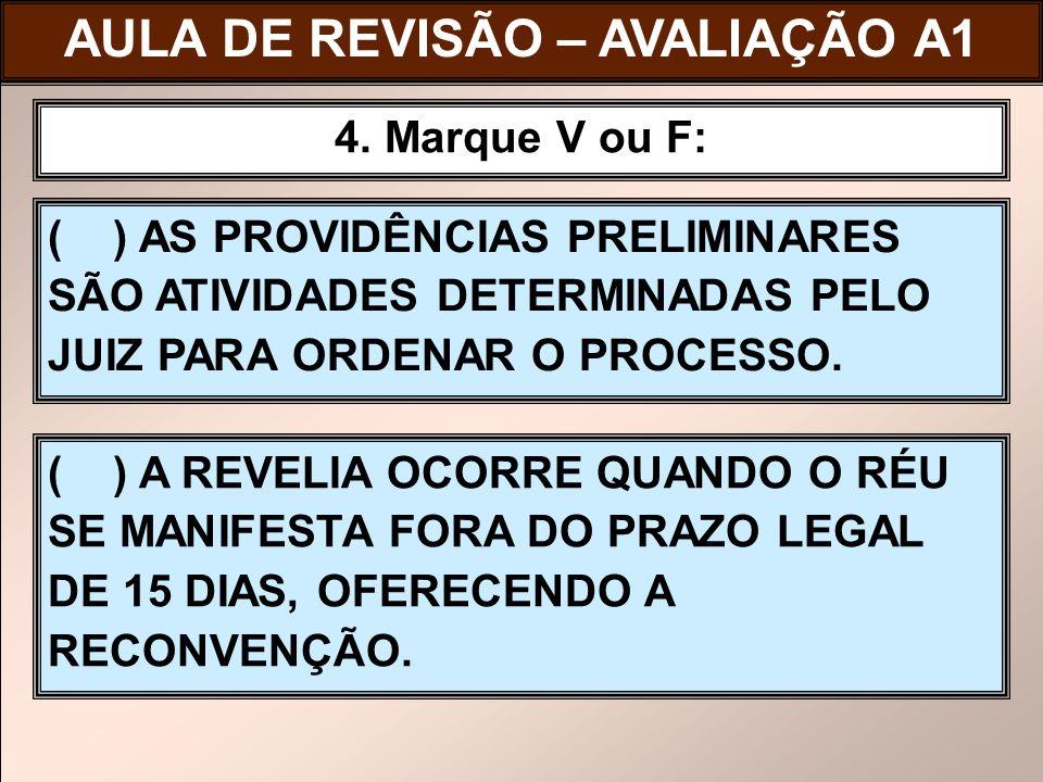 ( ) AS PROVIDÊNCIAS PRELIMINARES SÃO ATIVIDADES DETERMINADAS PELO JUIZ PARA ORDENAR O PROCESSO. 4. Marque V ou F: ( ) A REVELIA OCORRE QUANDO O RÉU SE