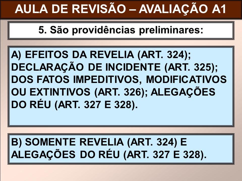 A) EFEITOS DA REVELIA (ART. 324); DECLARAÇÃO DE INCIDENTE (ART. 325); DOS FATOS IMPEDITIVOS, MODIFICATIVOS OU EXTINTIVOS (ART. 326); ALEGAÇÕES DO RÉU