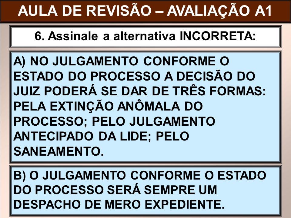 A) NO JULGAMENTO CONFORME O ESTADO DO PROCESSO A DECISÃO DO JUIZ PODERÁ SE DAR DE TRÊS FORMAS: PELA EXTINÇÃO ANÔMALA DO PROCESSO; PELO JULGAMENTO ANTE