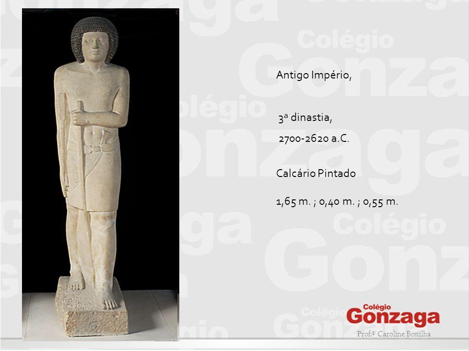 Prof.ª Caroline Bonilha Antigo Império, 3ª dinastia, 2700-2620 a.C. Calcário Pintado 1,65 m. ; 0,40 m. ; 0,55 m.