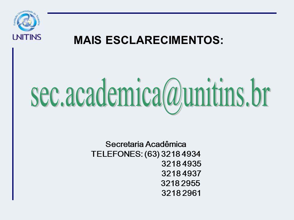MAIS ESCLARECIMENTOS: Secretaria Acadêmica TELEFONES: (63) 3218 4934 3218 4935 3218 4937 3218 2955 3218 2961