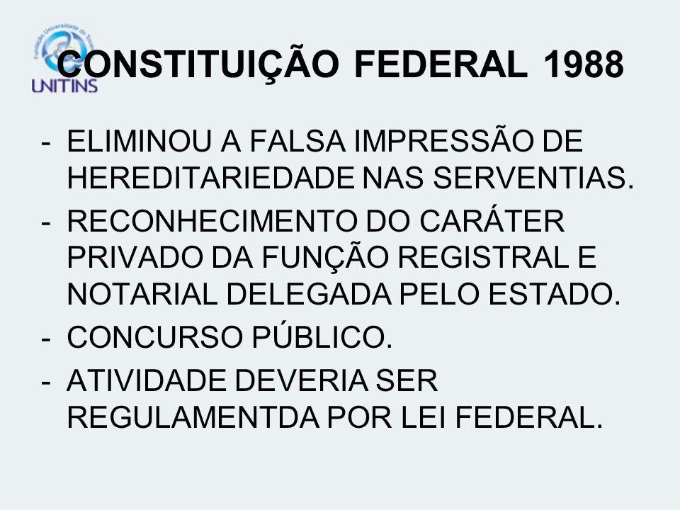 CONSTITUIÇÃO FEDERAL 1988 -ELIMINOU A FALSA IMPRESSÃO DE HEREDITARIEDADE NAS SERVENTIAS. -RECONHECIMENTO DO CARÁTER PRIVADO DA FUNÇÃO REGISTRAL E NOTA