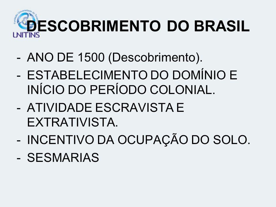 DESCOBRIMENTO DO BRASIL -ANO DE 1500 (Descobrimento). -ESTABELECIMENTO DO DOMÍNIO E INÍCIO DO PERÍODO COLONIAL. -ATIVIDADE ESCRAVISTA E EXTRATIVISTA.