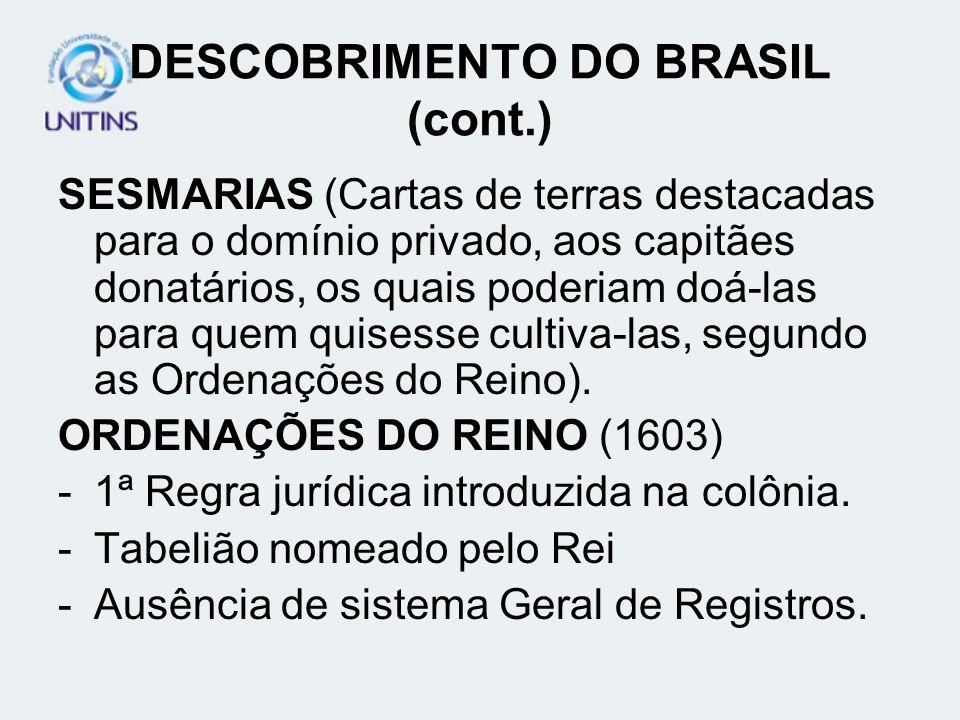 DESCOBRIMENTO DO BRASIL (cont.) SESMARIAS (Cartas de terras destacadas para o domínio privado, aos capitães donatários, os quais poderiam doá-las para