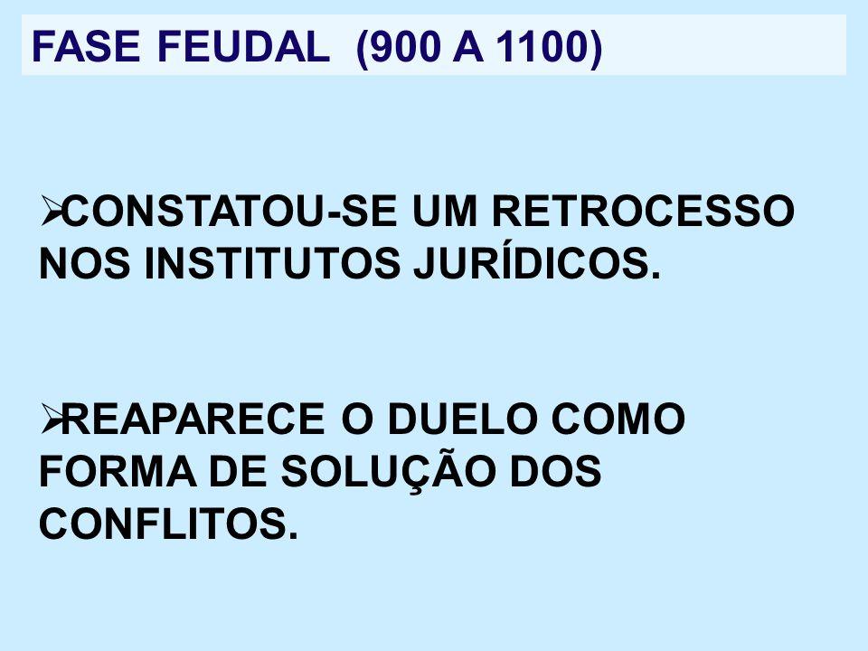 FASE FEUDAL (900 A 1100) CONSTATOU-SE UM RETROCESSO NOS INSTITUTOS JURÍDICOS. REAPARECE O DUELO COMO FORMA DE SOLUÇÃO DOS CONFLITOS.