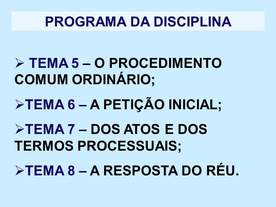 PROGRAMA DA DISCIPLINA TEMA 5 – O PROCEDIMENTO COMUM ORDINÁRIO; TEMA 6 – A PETIÇÃO INICIAL; TEMA 7 – DOS ATOS E DOS TERMOS PROCESSUAIS; TEMA 8 – A RES