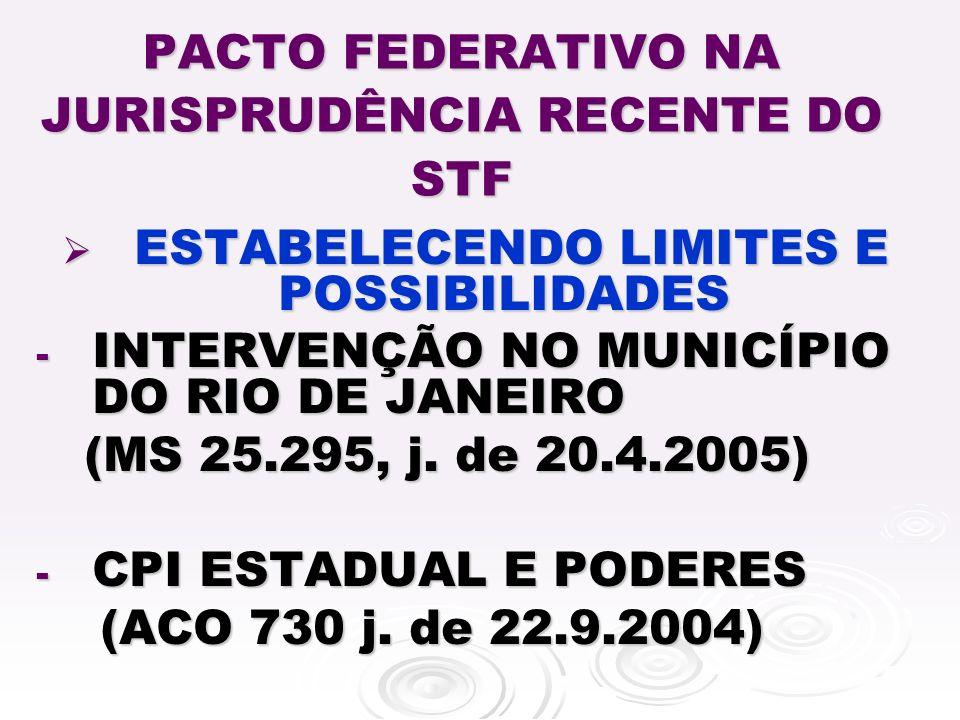 PACTO FEDERATIVO NA JURISPRUDÊNCIA RECENTE DO STF ESTABELECENDO LIMITES E POSSIBILIDADES ESTABELECENDO LIMITES E POSSIBILIDADES - INTERVENÇÃO NO MUNICÍPIO DO RIO DE JANEIRO (MS 25.295, j.