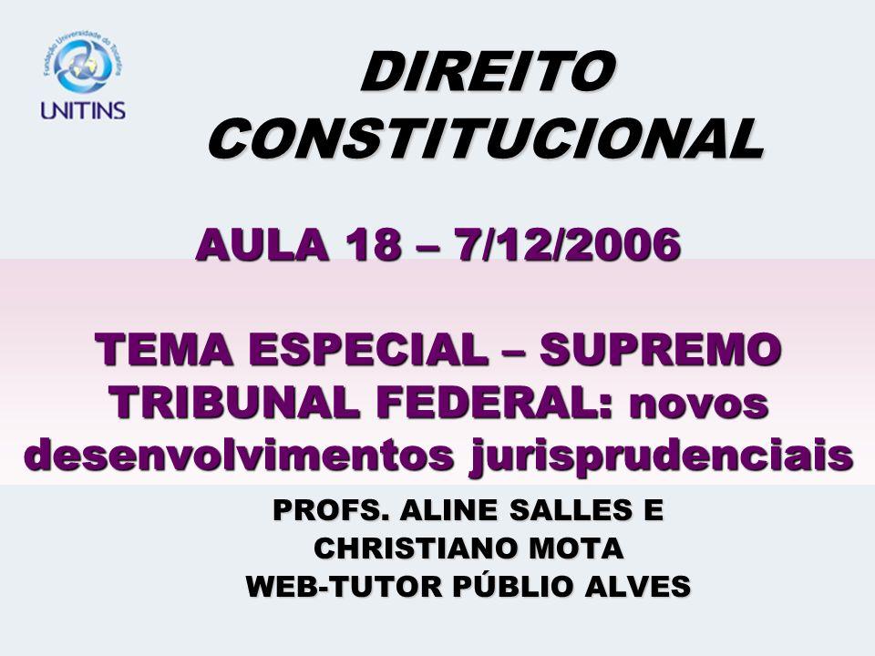 AULA 18 – 7/12/2006 TEMA ESPECIAL – SUPREMO TRIBUNAL FEDERAL: novos desenvolvimentos jurisprudenciais PROFS.