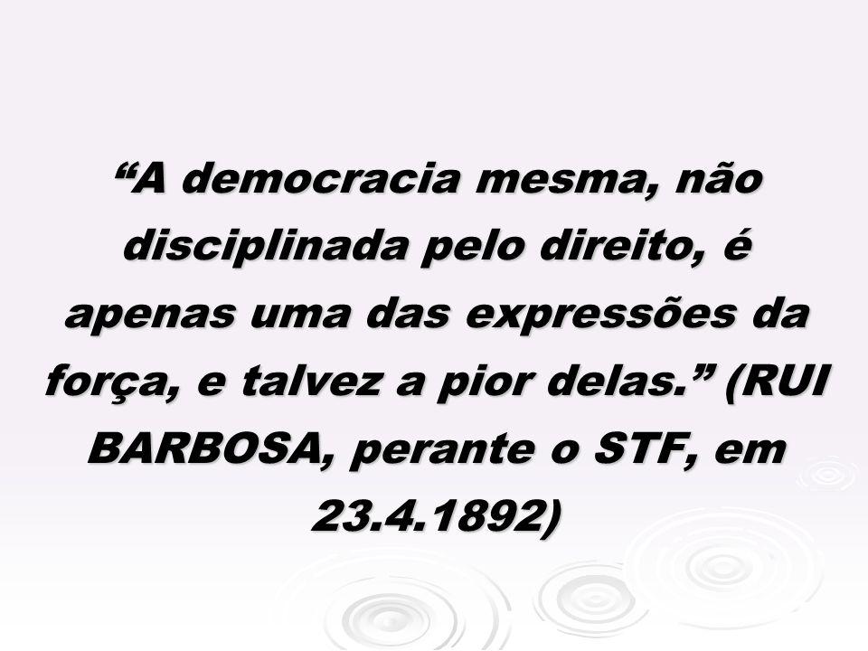 A democracia mesma, não disciplinada pelo direito, é apenas uma das expressões da força, e talvez a pior delas.