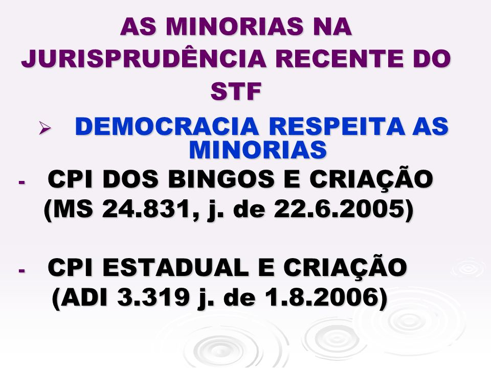 AS MINORIAS NA JURISPRUDÊNCIA RECENTE DO STF DEMOCRACIA RESPEITA AS MINORIAS DEMOCRACIA RESPEITA AS MINORIAS - CPI DOS BINGOS E CRIAÇÃO (MS 24.831, j.