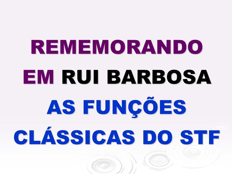 REMEMORANDO EM RUI BARBOSA AS FUNÇÕES CLÁSSICAS DO STF