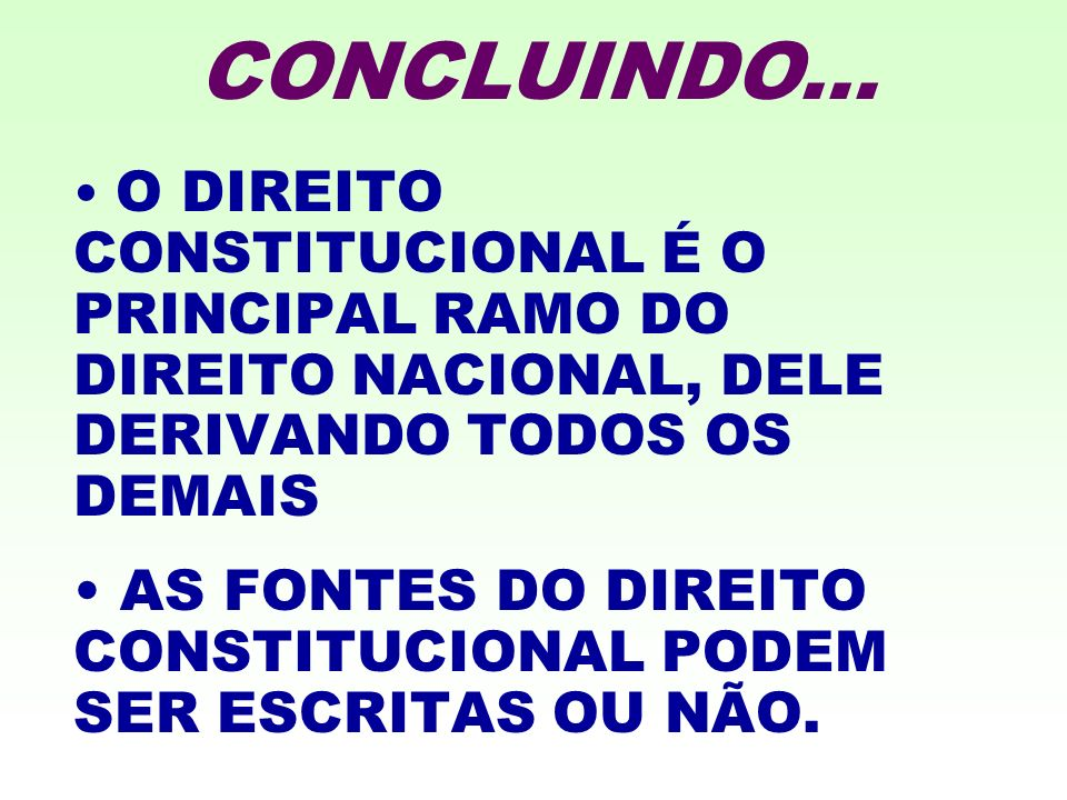 O DIREITO CONSTITUCIONAL É O PRINCIPAL RAMO DO DIREITO NACIONAL, DELE DERIVANDO TODOS OS DEMAIS AS FONTES DO DIREITO CONSTITUCIONAL PODEM SER ESCRITAS OU NÃO.