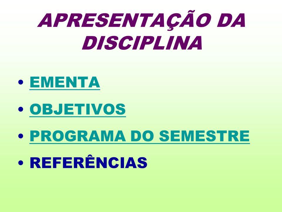 APRESENTAÇÃO DA DISCIPLINA EMENTA OBJETIVOS PROGRAMA DO SEMESTRE REFERÊNCIAS