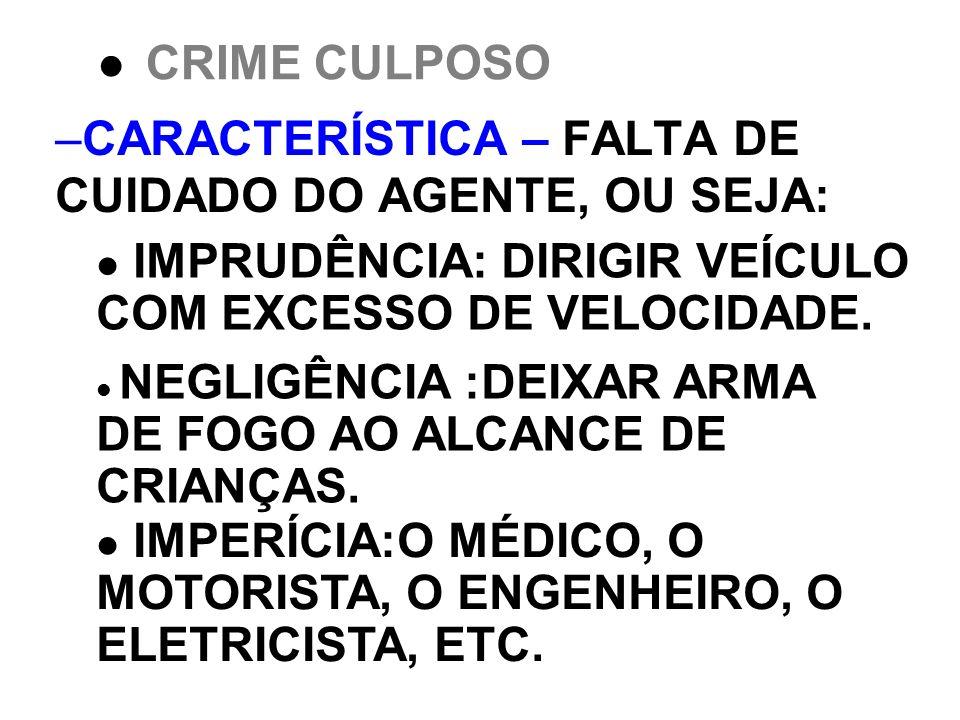 –CARACTERÍSTICA – FALTA DE CUIDADO DO AGENTE, OU SEJA: CRIME CULPOSO IMPERÍCIA:O MÉDICO, O MOTORISTA, O ENGENHEIRO, O ELETRICISTA, ETC. NEGLIGÊNCIA :D