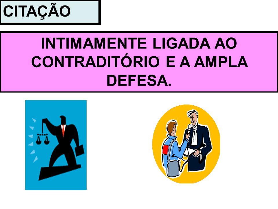 CITAÇÃO INTIMAMENTE LIGADA AO CONTRADITÓRIO E A AMPLA DEFESA.