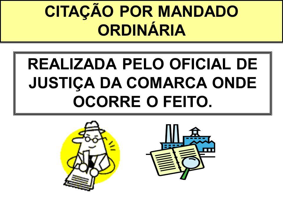CITAÇÃO POR MANDADO ORDINÁRIA REALIZADA PELO OFICIAL DE JUSTIÇA DA COMARCA ONDE OCORRE O FEITO.
